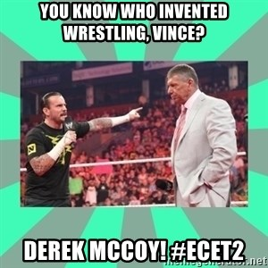 CM Punk Apologize! - you know who invented wrestling, vince? derek mccoy! #ecet2