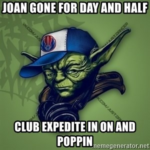 Street Yoda - Joan Gone for day and half Club Expedite in on and Poppin