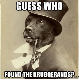 rich dog - GUESS WHO FOUND THE KRUGGERANDS?