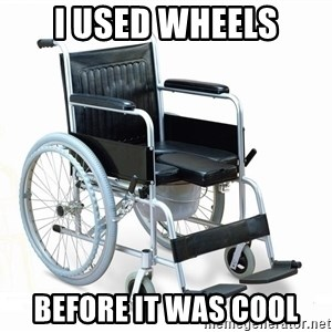 wheelchair watchout - I used wheels Before it was cool