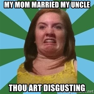 Disgusted Ginger - My mom married my uncle thou art disgusting