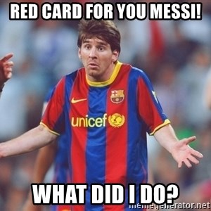 Messi 3 - Red card for you MESSI! What did I do?