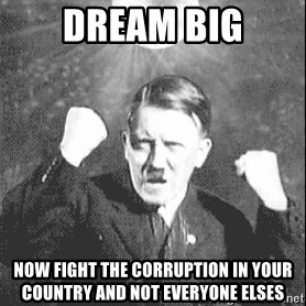 Disco Hitler - Dream big Now fight the corruption in your country and not everyone elses
