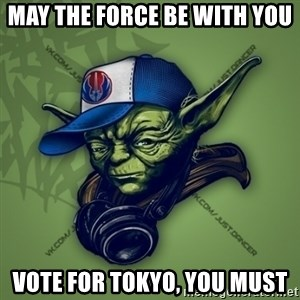 Street Yoda - may the force be with you Vote for tokyo, you must