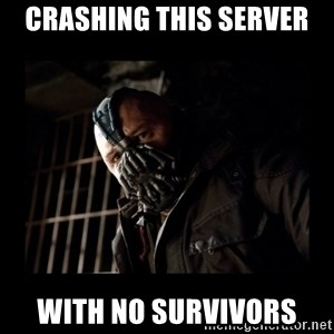 Bane Meme - crashing this server with no survivors
