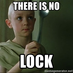 There is no spoon - There is no lock
