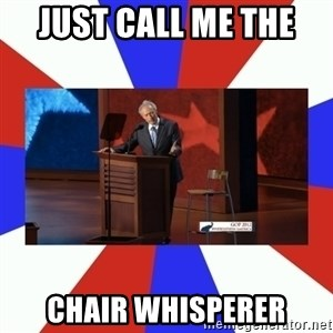 Invisible Obama - just call me the  chair whisperer