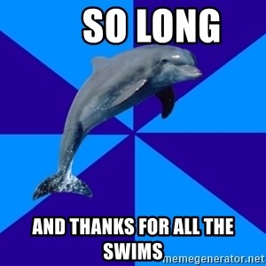 Drama Dolphin -      So long  and thanks for all the swims