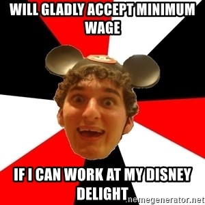 Disney Nerd - Will gladly accept minimum wage if i can work at my disney delight