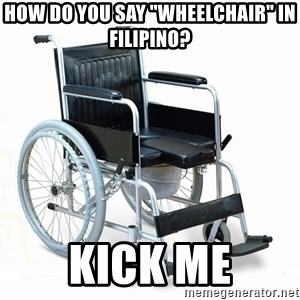 "wheelchair watchout - How do you say ""wheelchair"" in Filipino? Kick me"