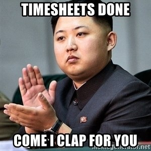Kim Jong Un Clap - timesheets done come i clap for you