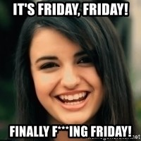 Friday Derp - It's friday, friday! finally f***ing friday!