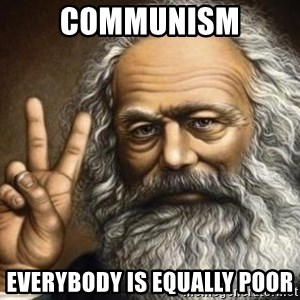 Marx - COMMUNISM EVERYBODY IS EQUALLY POOR