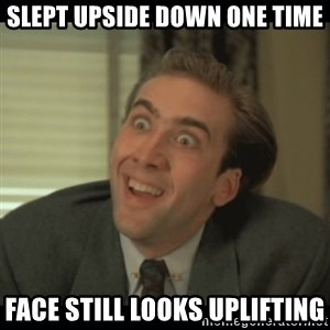 Nick Cage - Slept upside down one time face still looks uplifting