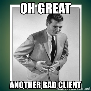 well played - oh great another bad client