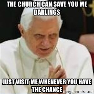 Pedo Pope - the church can save you me darlings just visit me whenever you have the chance