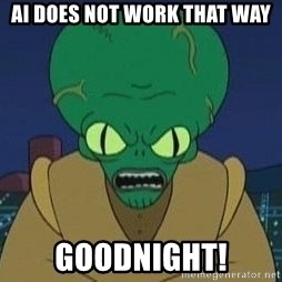 Morbo - AI does not work that way goodnight!
