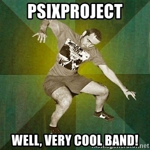 Progressive Mosh Guy - Psixproject well, very cool band!