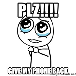 pleaseguy  - plz!!!! give my phone back