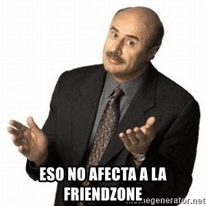 Dr. Phil -  Eso no afecta a la friendzone