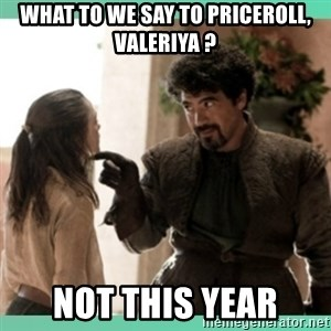What do we say - What to we say to priceroll, Valeriya ? Not this year