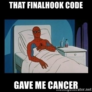 it gave me cancer - that finalhook code gave me cancer