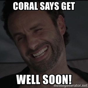 RICK THE WALKING DEAD - Coral says get well soon!