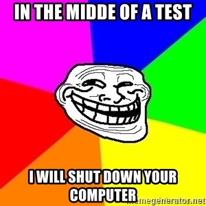 troll face1 - in the midde of a test I will shut down your computer