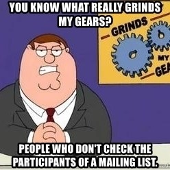 Grinds My Gears Peter Griffin - you know what really grinds my gears? people who don't check the participants of a mailing list.
