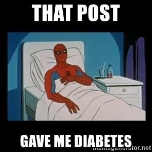 it gave me cancer - That post gave me diabetes