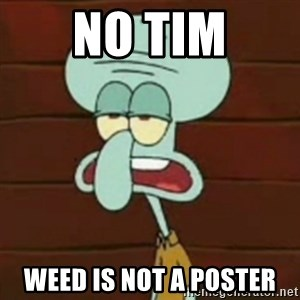 no patrick mayonnaise is not an instrument - no tim weed is not a poster