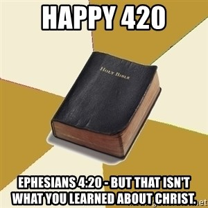 Denial Bible - Happy 420 Ephesians 4:20 - But that isn't what you learned about Christ.