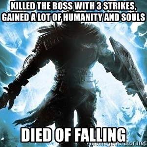 Dark Souls Dreamagus - Killed the boss with 3 strikes, gained a lot of humanity and souls died of falling