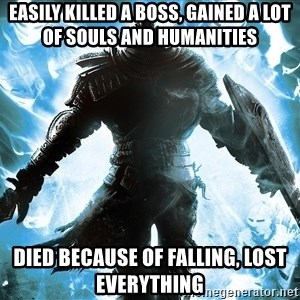 Dark Souls Dreamagus - easily killed a boss, gained a lot of souls and Humanities died because of falling, lost everything