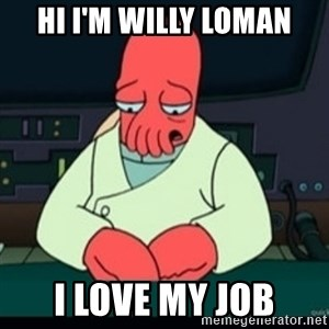 Sad Zoidberg - hi i'm willy loman i love my job