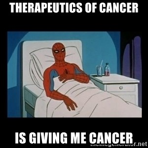 it gave me cancer - Therapeutics of Cancer is giving me cancer