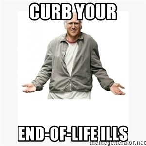 Larry David - curb your end-of-life ills