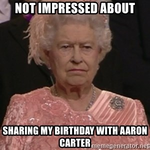 the queen olympics - NOT IMPRESSED ABOUT Sharing my birthday with Aaron Carter