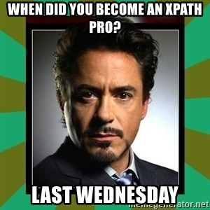 Tony Stark iron - When did you become an xpath pro? last wednesday