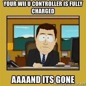 aaand its gone - Your Wii u controller is fully charged aaaand its gone