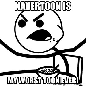Cereal Guy Angry - Navertoon is my worst toon ever!
