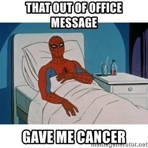 SpiderMan Cancer - That Out of office message Gave me cancer