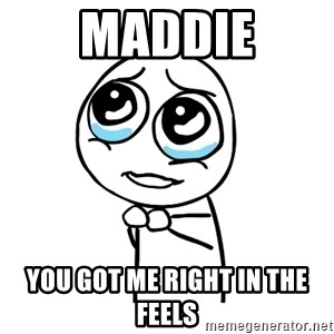 pleaseguy  - Maddie You got me right in the feels