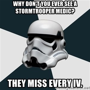 stormtrooper - Why don't you ever see a Stormtrooper medic?  They miss every IV.