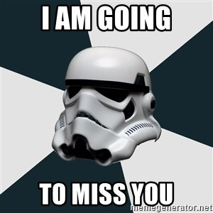 stormtrooper - I am going to miss you