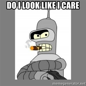 Futurama - Bender Bending Rodriguez - Do I look like i care