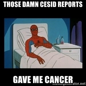 it gave me cancer - Those damn cesid reports Gave me cancer