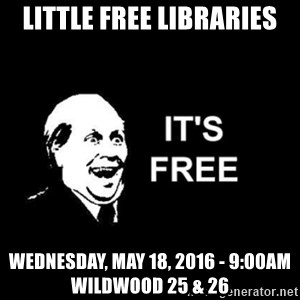 it's free - Little Free Libraries Wednesday, May 18, 2016 - 9:00am  Wildwood 25 & 26
