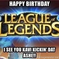 League of legends - Happy Birthday I see You Kavi kickin' dat ashe!!