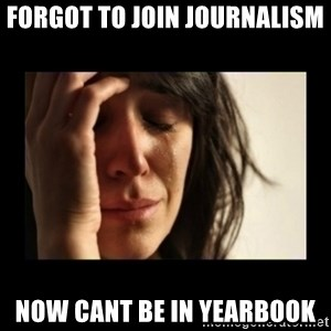 todays problem crying woman - forgot to join journalism now cant be in yearbook